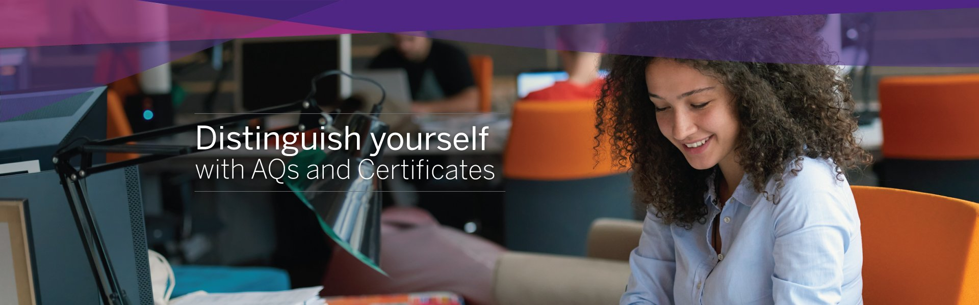 Distinguish yourself with AQ's and Certificates